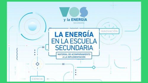 Vos y la Energía – Manual de Acompañamiento a la Implementación, guía para docentes