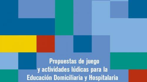 Propuestas de juego y actividades lúdicas para la Educación Domiciliaria y Hospitalaria