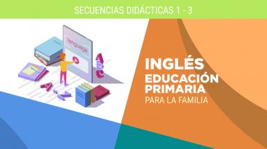 Secuencias Didácticas de inglés 1 – 3, para la familia